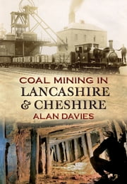Coal Mining in Lancashire & Cheshire ebook by Alan Davies