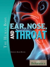 Ear, Nose, and Throat ebook by Britannica Educational Publishing