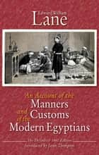 An Account of the Manners and Customs of the Modern Egyptians ebook by Edward William Lane, Jason Thompson
