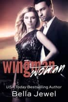 Wingman (Woman) ebook by Bella Jewel