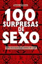 100 Surpresas de Sexo ebook by Oliveira, Vanessa