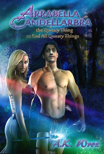 Arrabella Candellarbra - & the Questy Thing to End All Questy Things ebook by A.K. Wrox