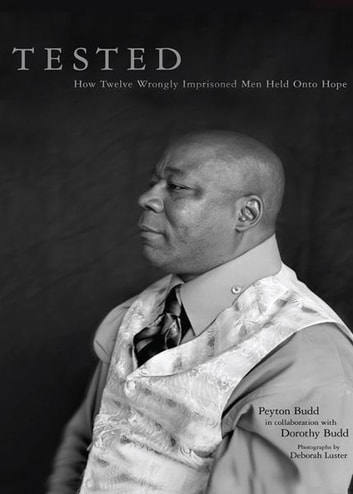 Tested: Tested: How Twelve Wrongly Imprisoned Men Held Onto Hope ebook by Peyton Budd