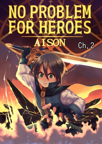 NO PROBLEM FOR HEROES - Chapter 2 ebook by AISON