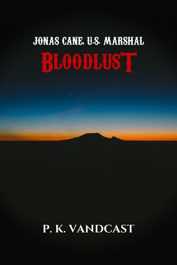 Bloodlust - Jonas Cane, U.S. Marshal, #1 ebook by P. K. Vandcast