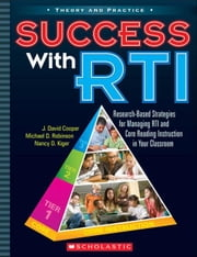 Success with RTI: Research-Based Strategies for Managing RTI and Core Reading Instruction in Your Classroom ebook by Cooper, J. David