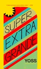 Super Extra Grande ebook by Yoss, David Frye