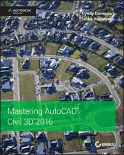 Mastering AutoCAD Civil 3D 2016 - Autodesk Official Press ebook by Cyndy Davenport,Ishka Voiculescu