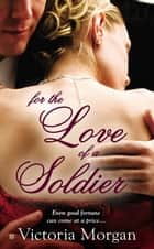 For the Love of a Soldier ebook by Victoria Morgan