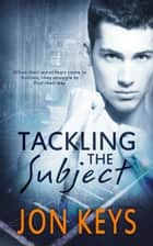 Tackling the Subject ebook by Jon Keys