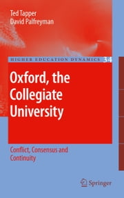 Oxford, the Collegiate University - Conflict, Consensus and Continuity ebook by Ted Tapper,David Palfreyman