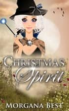 Christmas Spirit (Cozy Mystery) ebook by Morgana Best