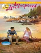 Her Small-Town Sheriff (Mills & Boon Love Inspired) (Moonlight Cove, Book 3) ebook by Lissa Manley