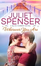 Wherever You Are ebook by Juliet Spenser