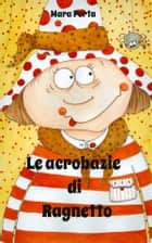 Le acrobazie di ragnetto ebook by Mara Porta