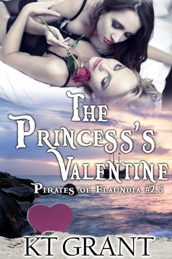 The Princess's Valentine (Pirates of Flaundia #2.5) ebook by KT Grant
