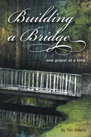 Building a Bridge One Prayer at a Time ebook by Tini Siders