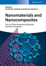 Nanomaterials and Nanocomposites - Zero- to Three-Dimensional Materials and Their Composites ebook by Visakh P.M.,Maria José Martínez Morlanes