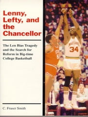 Lenny, Lefty, And The Chancellor: The Len Bias Tragedy And The Search For Reform In Big-Time College Basketball ebook by Kobo.Web.Store.Products.Fields.ContributorFieldViewModel