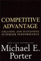 Competitive Advantage ebook by Michael E. Porter