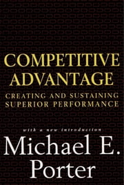 Competitive Advantage - Creating and Sustaining Superior Performance ebook by Kobo.Web.Store.Products.Fields.ContributorFieldViewModel