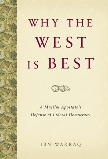 Why the West is Best - A Muslim Apostate's Defense of Liberal Democracy ebook by Ibn Warraq