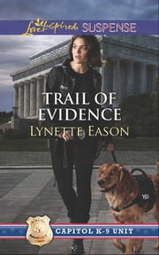 Trail of Evidence (Mills & Boon Love Inspired Suspense) (Capitol K-9 Unit, Book 3) ebook by Lynette Eason