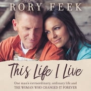 This Life I Live - One Man's Extraordinary, Ordinary Life and the Woman Who Changed It Forever audiobook by Rory Feek
