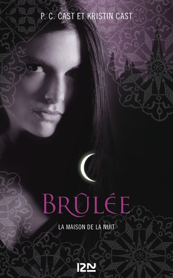 La Maison de la Nuit - tome 7 - Brûlée ebook by Kristin CAST,PC CAST