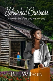 Unfinished Business, A Romantic Tale about Old Loves and New Ones ebook by B.L Wilson