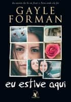 Eu estive aqui ebook by Gayle Forman