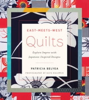 East-Meets-West Quilts - Explore Improv with Japanese-Inspired Designs ebook by Patricia Belyea