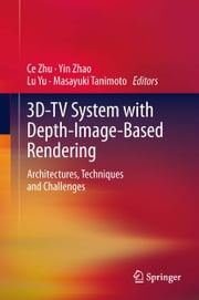 3D-TV System with Depth-Image-Based Rendering - Architectures, Techniques and Challenges ebook by Ce Zhu,Yin Zhao,Lu Yu,Masayuki Tanimoto