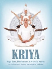 Kriya: Yoga Sets, Meditations and Classic Kriyas - From the Early Years of Kundalini Yoga as Taught by Yogi Bhajan ebook by Yogi Bhajan