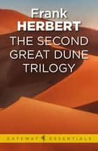 The Second Great Dune Trilogy ebook by Frank Herbert