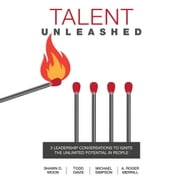 Talent Unleashed - 3 Leadership Conversations to Ignite the Unlimited Potential in People audiobook by Shawn D. Moon, Todd Davis, Michael Simpson,...
