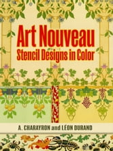 Art Nouveau Stencil Designs in Color ebook by A. Charayron