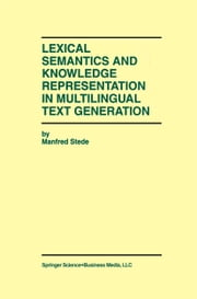 Lexical Semantics and Knowledge Representation in Multilingual Text Generation ebook by Manfred Stede