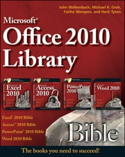 Office 2010 Library - Excel 2010 Bible, Access 2010 Bible, PowerPoint 2010 Bible, Word 2010 Bible ebook by Michael R. Groh,Herb Tyson,Faithe Wempen,John Walkenbach