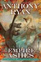 The Empire of Ashes ebook by Anthony Ryan
