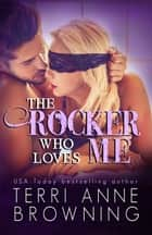 The Rocker Who Loves Me ebook by Terri Anne Browning