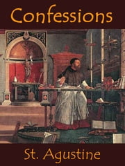 The Confessions of Saint Augustine (Illustrated) ebook by Saint Agustine