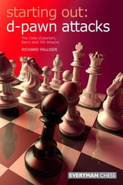 Starting Out: d-Pawn Attacks - The Colle-Zuckertort, Barry and 150 Attacks ebook by Richard Palliser