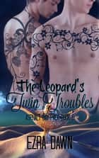 The Leopard's Twin Troubles ebook by Ezra Dawn