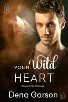 Your Wild Heart ebook by Dena Garson