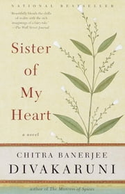 Sister of My Heart - A Novel ebook by Chitra Banerjee Divakaruni