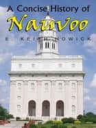 A Concise History of Nauvoo ebook by E. Keith Howick