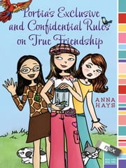Portia's Exclusive and Confidential Rules on True Friendship ebook by Anna Hays