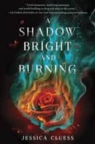 A Shadow Bright and Burning (Kingdom on Fire, Book One) Ebook di Jessica Cluess