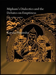 Mipham's Dialectics and the Debates on Emptiness - To Be, Not to Be or Neither ebook by Karma Phuntsho